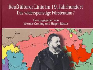Veröffentlichung: Reuß älterer Linie im 19. Jahrhundert - Das widerspenstige Fürstentum?
